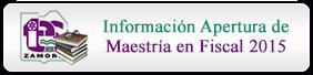 Información Apertura de Maestría en Fiscal 2015