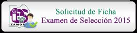 Solicitud de Ficha para Examen de Selección Nuevo Ingreso 2015