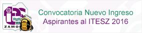 Convocatoria Nuevo Ingreso Aspirantes al ITESZ 2016